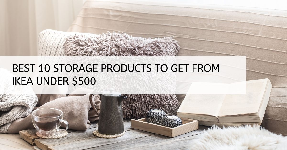 Best 10 storage products to get from IKEA under $500