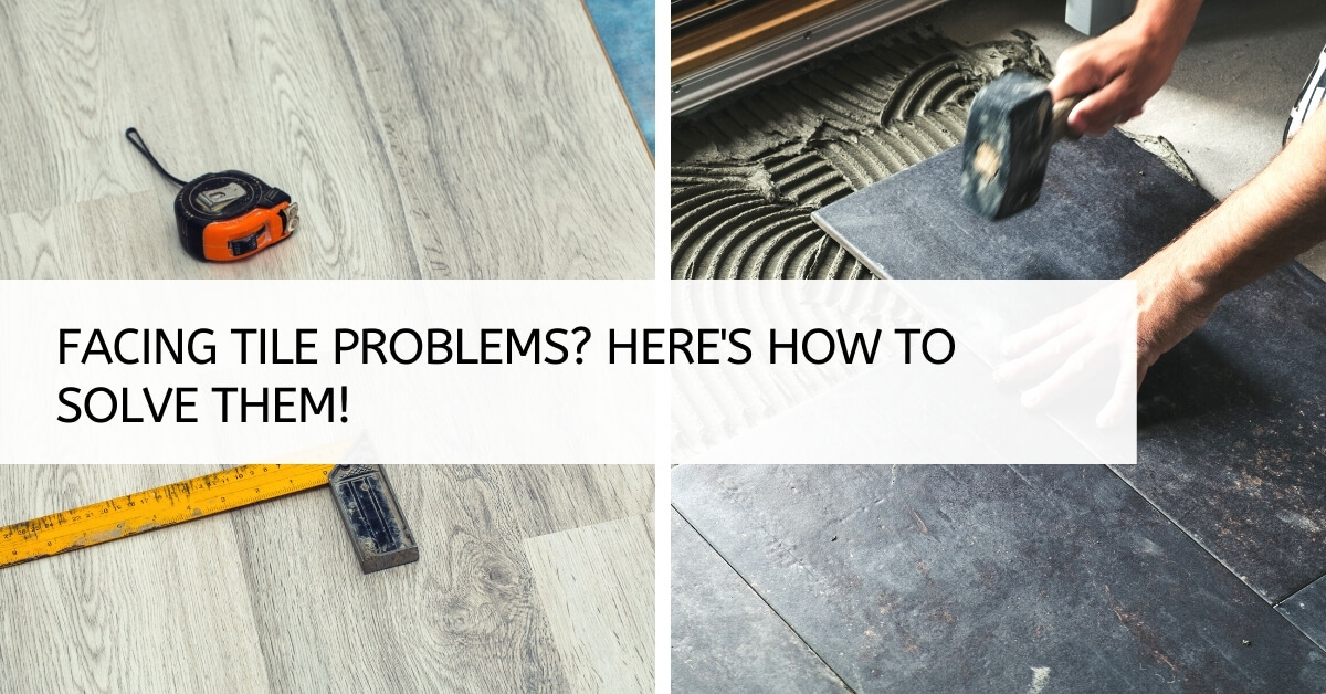 Facing tile problems? Here's how to solve them!