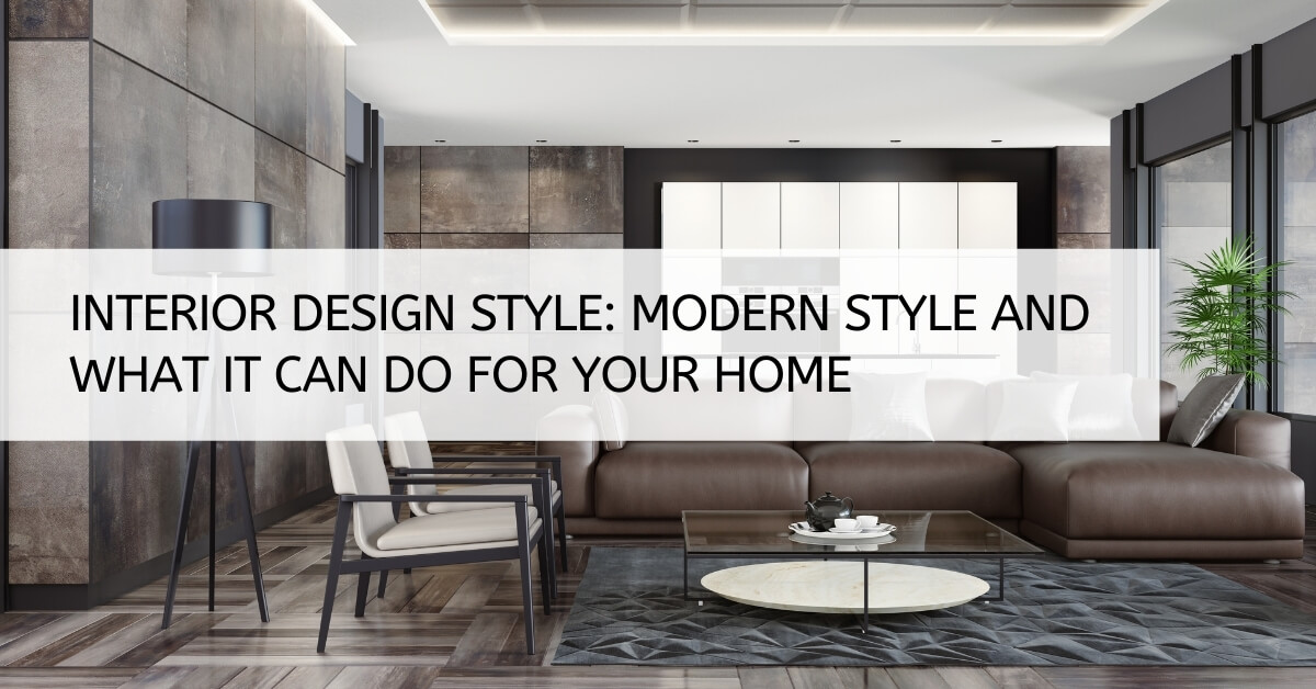 Interior Design Style: Modern Style And What It Can Do For Your Home