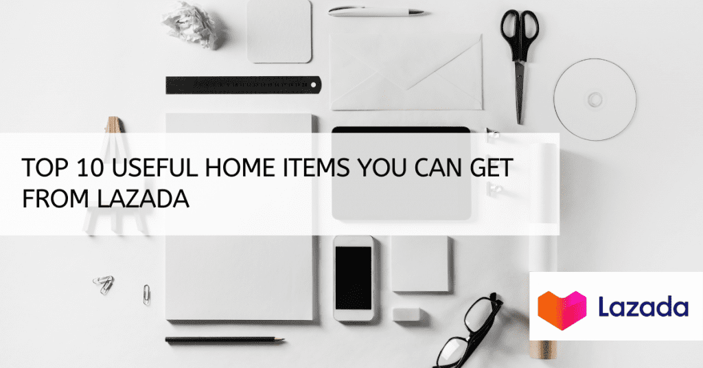 Top 10 Useful Home Items You Can Get From Lazada