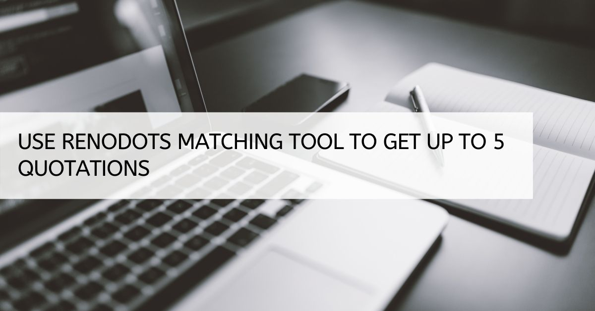 Use Renodots Matching Tool to get up to 5 quotations