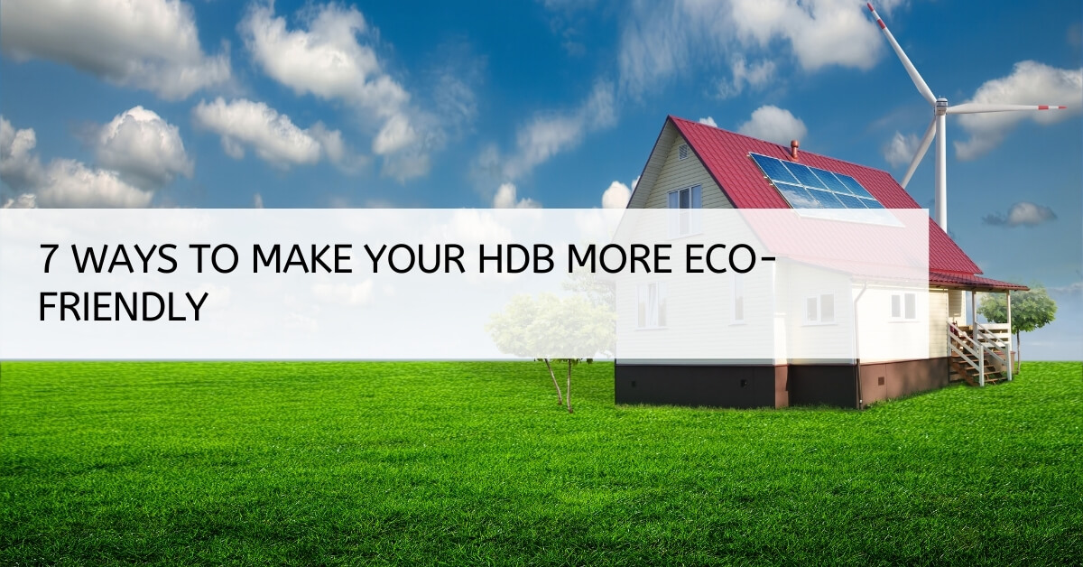 7 Ways To Make Your HDB More Eco-Friendly