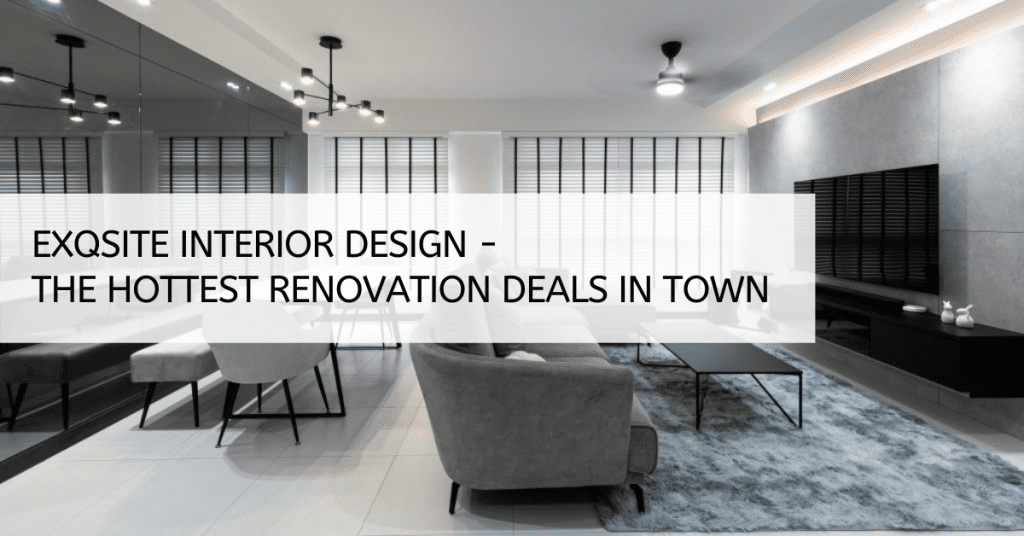 Exqsite Interior Design - The Hottest Renovation Deals In Town