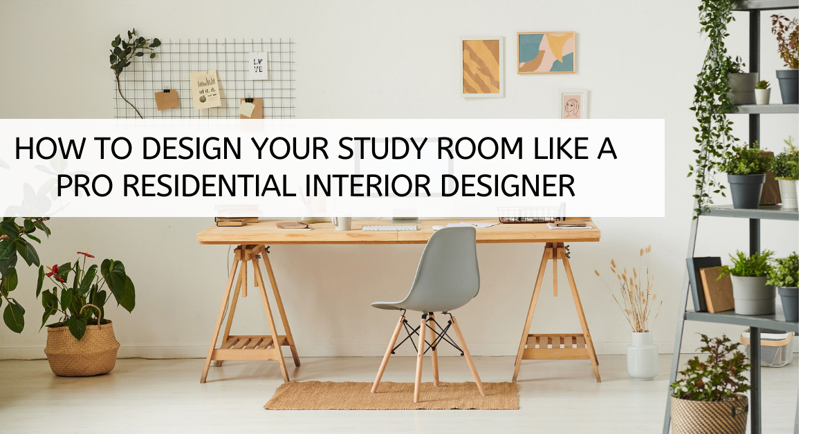 How to design your study room like a pro residential interior designer