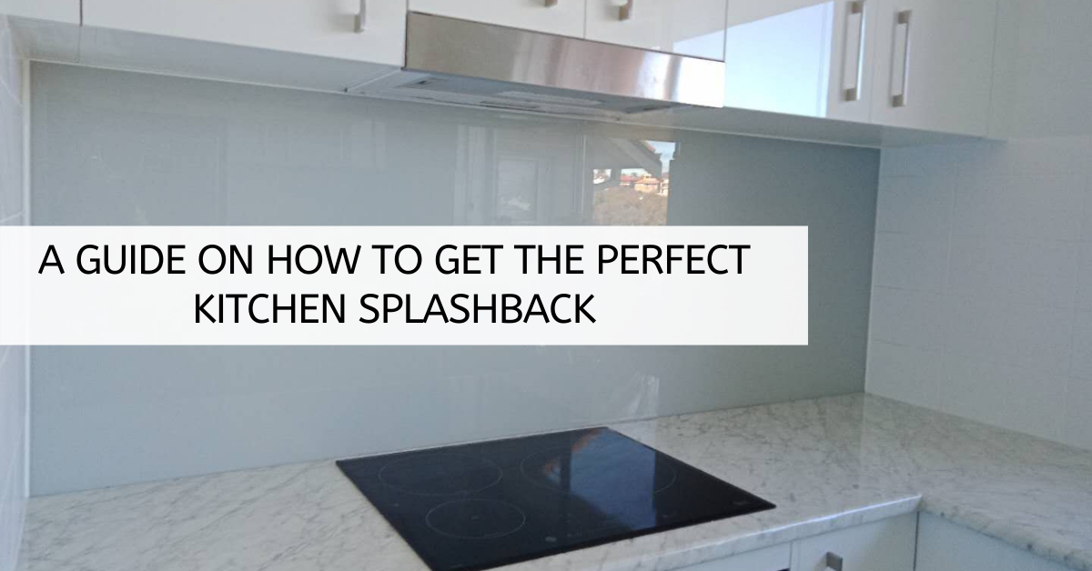 A guide on how to get the perfect kitchen splashback