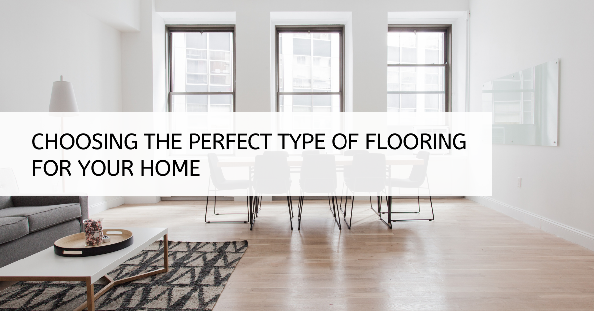 Choosing The Perfect Type Of Flooring For Your Home
