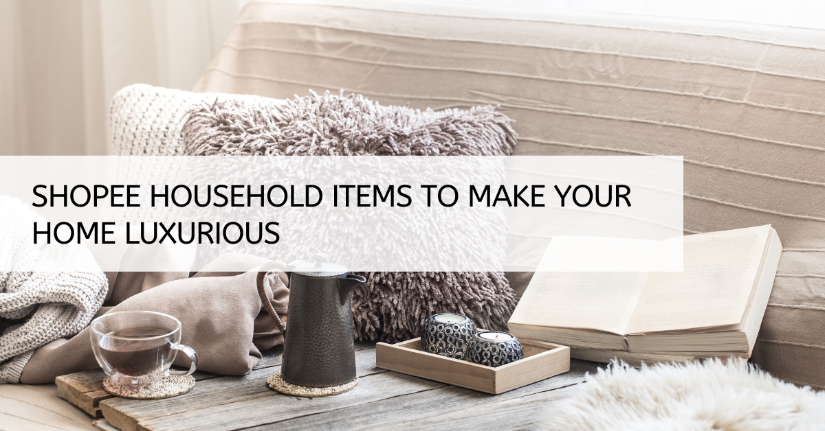 Shopee Household Items That Make Your Life Luxurious